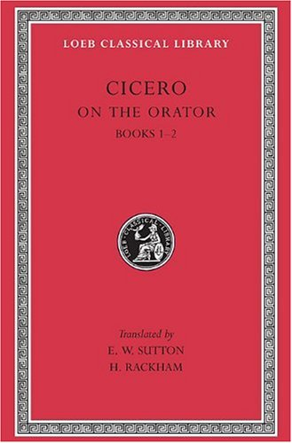 Cicero: On the Orator, Books I-II (Loeb Classical Library No. 348) (English and Latin Edition)