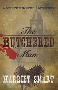 The Butchered Man (The Northminster Mysteries Book 1) by [Smart, Harriet]