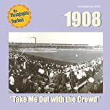1908: Take Me Out with the Crowd