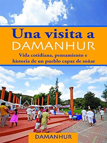 UNA VISITA A DAMANHUR - español: Vida cotidiana, pensamiento e historia de un pueblo capaz de soñar (Spanish Edition) pdf epub