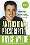 The Antioxidant Prescription, Bryce Wylde, 0307355861