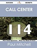 Call Center 114 Success Secrets - 114 Most Asked Questions on Call Center - What You Need to Know, Paul Mitchell, 1488519013