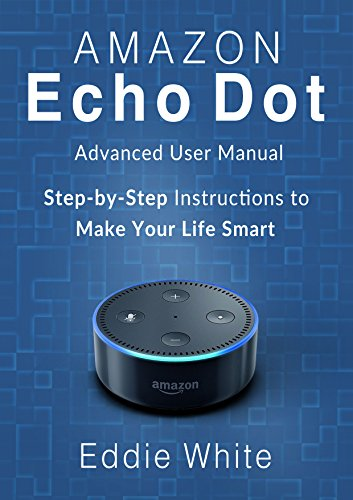 amazon-echo-dot-advanced-user-manual-and-step-by-step-instructions-to-make-your-life-smart-amazon-ec