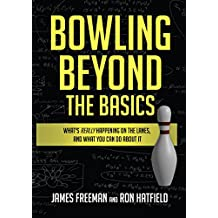 Bowling Beyond the Basics: What's Really Happening on the Lanes, and What You Can Do about It