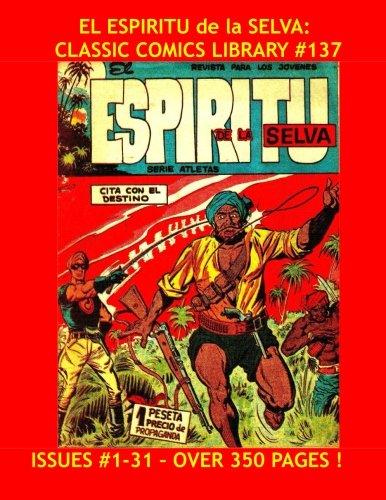 El Espiritu de la Selva: Classic Comics Library #137: Great Spanish Language Comics -- Issues #1-31 - Over 350 Pages - All Stories - No Ads