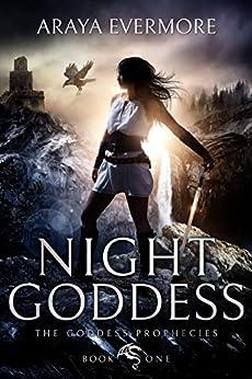Night Goddess: The Goddess Prophecies Fantasy Series Book 1 by [Evermore, Araya]