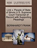 Link V. People of State of Illinois U. S. Supreme Court Transcript of Record with Supporting Pleadings, Bernhardt Frank, 1270286226