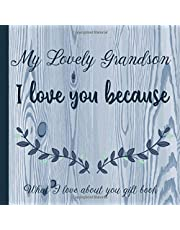 My Lovely Grandson I Love You Because What I love About You Gift Book: Prompted Fill-in the Blank Personalized Journal   25 Reasons Why I Love You   Christmas, Birthday, Father's Day Unique Present Idea