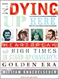 Kyпить I'm Dying Up Here: Heartbreak and High Times in Standup Comedy's Golden Era на Amazon.com