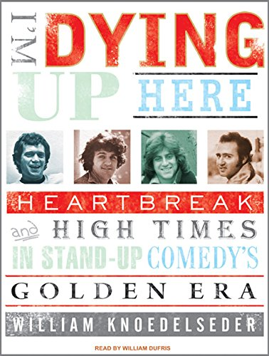 I'm Dying Up Here: Heartbreak and High Times in Standup Comedy's Golden Era