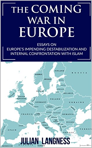 The Coming War In Europe: Essays On Europe's Impending Destabilization And Internal Confrontation With Islam