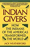 img - for Indian Givers: How the Indians of the Americas Transformed the World book / textbook / text book