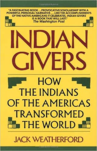 Indian Givers: How the Indians of the Americas Transformed the World ...
