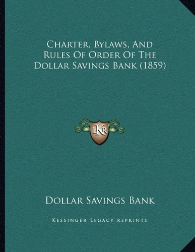 Download Charter, Bylaws, And Rules Of Order Of The Dollar Savings Bank (1859) ebook