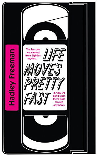 Cover of Life Moves Pretty Fast: The Lessons We Learned from Eighties Movies (and Why We Don't Learn Them from Movies Any More)