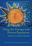 img - for Using Art Therapy with Diverse Populations: Crossing Cultures and Abilities book / textbook / text book
