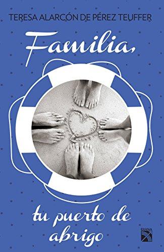 Familia, tu puerto de abrigo (Spanish Edition) by [Alarcón, Maria Teresa