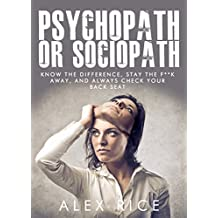 Psychopath Or Sociopath: Know The Difference, Stay The F**k Away, And Always Check Your Back Seat (Psychopath, Sociopath, Psychopathy, Sociopathy Book 1)