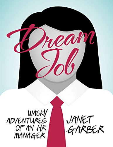 Dream Job: Wacky Adventures of an HR Manager by [Garber, Janet]