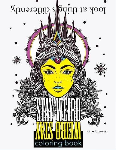 Stay Weird Coloring Book: Look At Things Differently (Stay Weird Coloring Books)