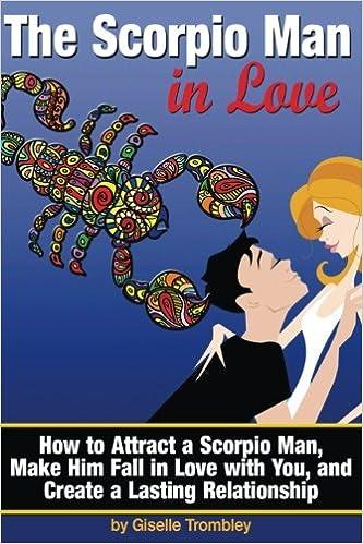 The Scorpio Man In Love: How to Attract a Scorpio Man, Make