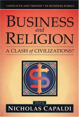 Business And Religion: A Clash of Civilizations? (Conflicts and Trends in Business Ethics)