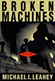 Broken Machines, Michael Leahey and Michael I. Leahey, 0312261306