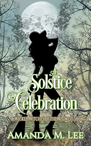 Celebration Short - A Solstice Celebration: A Wicked Witches of the Midwest Short
