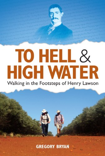 To Hell and Highwater: Walking in the Footsteps of Henry Lawson