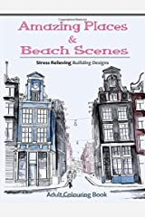 Amazing Places & Beach Sceneries: Coloring Books For Adults Featuring Amazing Places & Beautiful Beach Sceneries To Color (Volume 3) Paperback