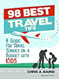 Travel: 98 Best Travel Tips: A Guide For Travel Junkies on a Budget with Kids