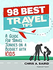 Travel: 98 Best Travel Tips: A Guide For Travel Junkies On A Budget With Kids by Chris A. Baird ebook deal