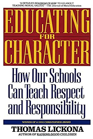 Educating for Character: How Our Schools Can Teach Respect and Responsibility (Educating For Character)