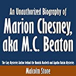 An Unauthorized Biography of Marion Chesney, aka M.C. Beaton: The Cozy Mysteries Author Behind the Hamish Macbeth and Agatha Raisin Mysteries | Malcolm Stone