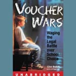 Voucher Wars: Waging the Legal Battle Over School Choice | Clint Bolick