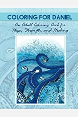 Coloring for Daniel: An Adult Coloring Book for Hope, Strength and Healing