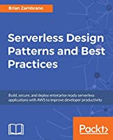 Serverless Design Patterns and Best Practices Front Cover