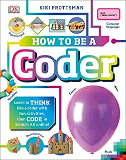 Book Cover: How to Be a Coder: Learn to Think like a Coder with Fun Activities, then Code in Scratch 3.0 Online then Code for Real in Scratch Online!