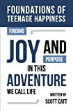 Foundations of Teenage Happiness: Finding Joy and Purpose in This Adventure Called Life