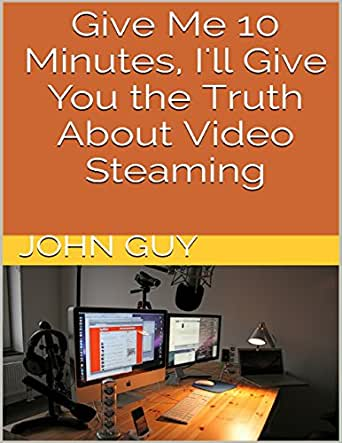 Give Me 10 Minutes, Ill Give You the Truth About Video Steaming ...