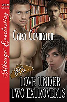 Love Under Two Extroverts [The Lusty, Texas Collection] (Siren Publishing Menage Everlasting) (The Lusty, Texas Series Book 26) by [Covington, Cara]
