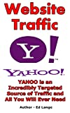 Website Traffic:: Yahoo is an Incredibly Targeted Source of Traffic and All You Will Ever Need! (Business Books Book 4)