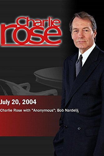 Charlie Rose with Anonymous; Bob Nardelli (July 20, 2004) by ''Charlie Rose, Inc.''