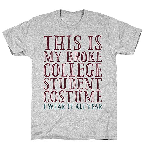 LookHUMAN This is My Broke College Student Costume I Wear it All Year XL Athletic Gray Men's Cotton Tee -