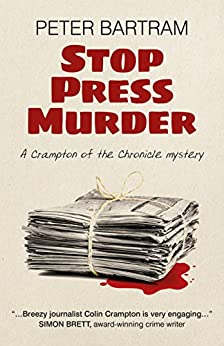 Stop Press Murder: A Crampton of the Chronicle Mystery by [Bartram, Peter]