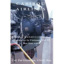 Caribou Airlines: A History of USAF C-7A Caribou Operations in Vietnam Vol. 3: Ben Het: 1969 (Volume 3)
