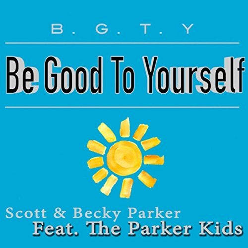 - B.G.T.Y. (Be Good to Yourself) [feat. The Parker Kids]