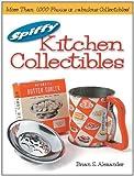 Spiffy Kitchen Collectibles, Brian Alexander, 0873496884