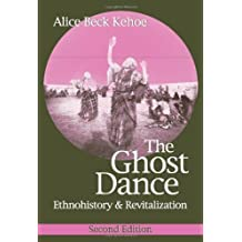 By Alice Beck Kehoe - The Ghost Dance: Ethnohistory and Revitalization: 2nd (second) Edition