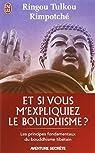 Et si vous m'expliquiez le bouddhisme ? : Les principes fondamentaux du bouddhisme tibétain par Ringou Tulkou Rimpotché